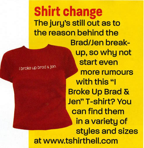 HEAT MAGAZINE - I BROKE UP BRAD AND JEN SHIRT