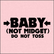 BABY - NOT MIDGET (DO NOT TOSS)