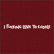 I FUCKING LOVE TO CUDDLE