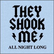 THEY SHOOK ME ALL NIGHT LONG