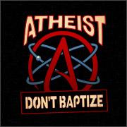 ATHEIST - DON'T BAPTIZE