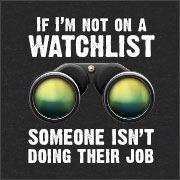 IF I'M NOT ON A WATCHLIST SOMEONE ISN'T DOING THEIR JOB