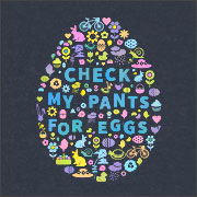 CHECK MY PANTS FOR EGGS (EASTER)