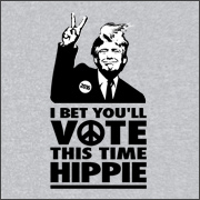 I BET YOU'LL VOTE THIS TIME HIPPIE (TRUMP)