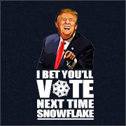 I BET YOU'LL VOTE NEXT TIME SNOWFLAKE (DONALD TRUMP)