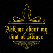 ASK ME ABOUT MY VOW OF SILENCE
