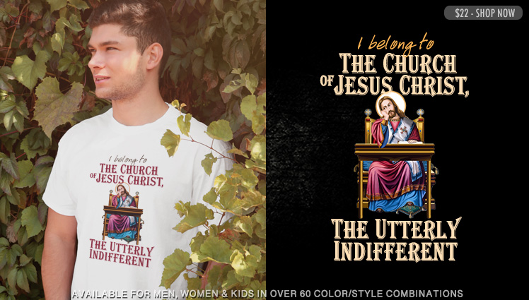 I BELONG TO THE CHURCH OF JESUS CHRIST, THE UTTERLY INDIFFERENT