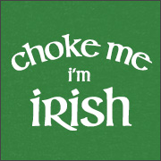 CHOKE ME I'M IRISH