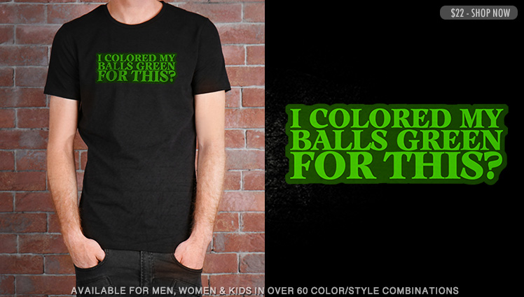 I COLORED MY BALLS GREEN FOR THIS?