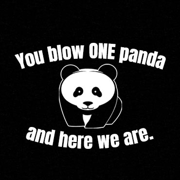 YOU BLOW ONE PANDA AND HERE WE ARE. (MASK)
