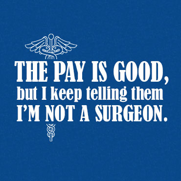 THE PAY IS GOOD BUT I'M NOT A SURGEON (MASK)