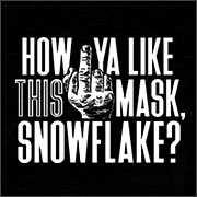 HOW YA LIKE THIS MASK, SNOWFLAKE? (MASK)