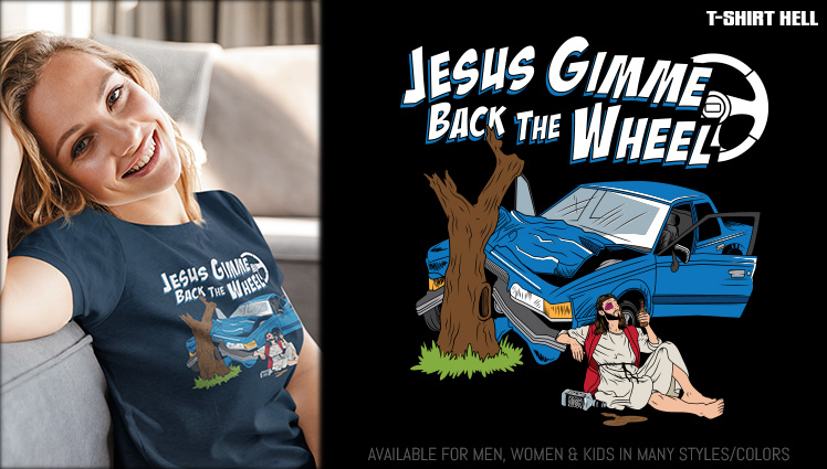 JESUS GIMME BACK THE WHEEL