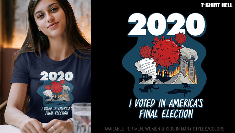 2020 - I VOTED IN AMERICA'S FINAL ELECTION