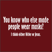 YOU KNOW WHO ELSE MADE PEOPLE WEAR MASKS?