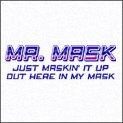 MR. MASK JUST MASKIN' IT UP (MASK)