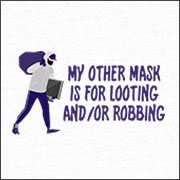MY OTHER MASK IS FOR LOOTING AND/OR ROBBING (MASK)