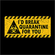 I'D BREAK QUARANTINE FOR YOU (MASK)