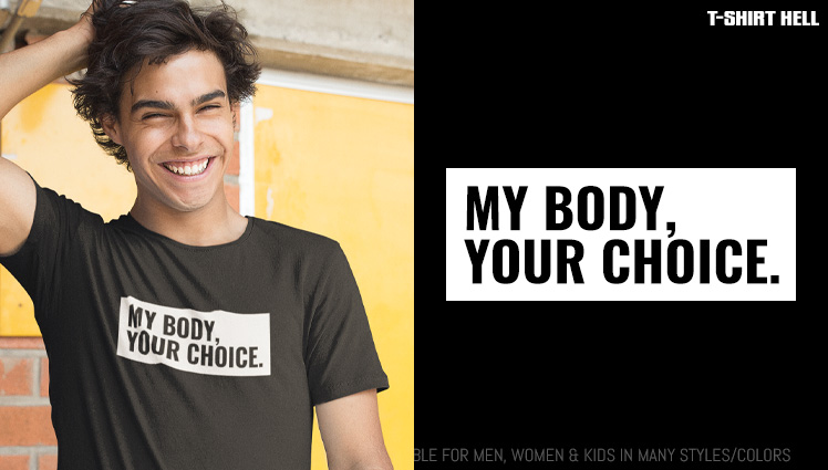 MY BODY, YOUR CHOICE.