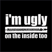 I'M UGLY ON THE INSIDE TOO