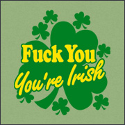 FUCK YOU - YOU'RE IRISH