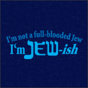 I'M NOT A FULL BLOODED JEW - I'M jewISH