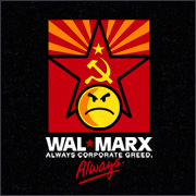 WAL-MARX - ALWAYS CORPORATE GREED - ALWAYS